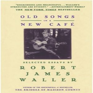 Old Songs In A New Cafe By Robert James Waller